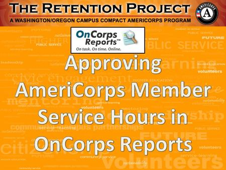 "From the Retention Project home page, click on the link on the menu that reads ""Input & Approve Timelog (On-Corps)"""