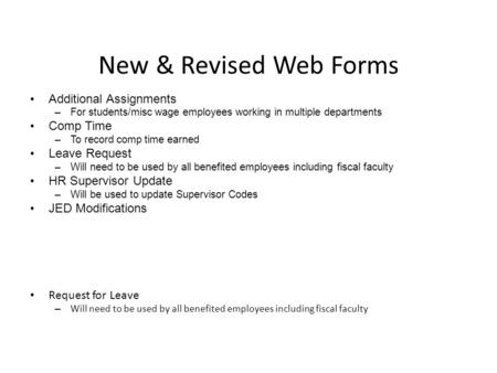 New & Revised Web Forms Additional Assignments –For students/misc wage employees working in multiple departments Comp Time –To record comp time earned.