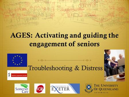 AGES: Activating and guiding the engagement of seniors Troubleshooting & Distress.
