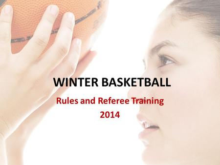 WINTER BASKETBALL Rules and Referee Training 2014.