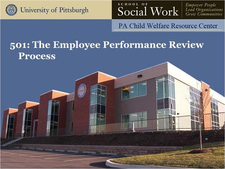 501: The Employee Performance Review Process. The Pennsylvania Child Welfare Resource Center Learning Objectives Learning Objectives: Participant will.