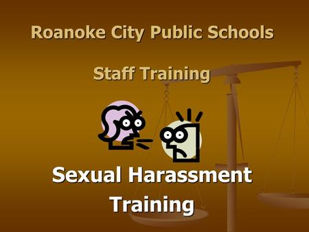 Roanoke City Public Schools Staff Training Sexual Harassment Training.