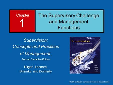 Chapter 1 The Supervisory Challenge and Management Functions Supervision: Concepts and Practices of Management, Second Canadian Edition Hilgert, Leonard,