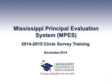 Mississippi Principal Evaluation System (MPES) 2014-2015 Circle Survey Training November 2014 1.