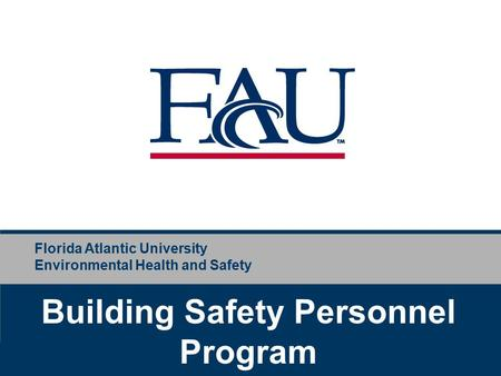Florida Atlantic University Environmental Health and Safety Building Safety Personnel Program.