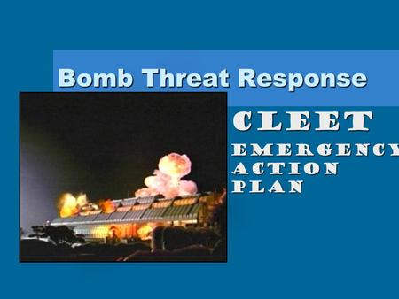 Bomb Threat Response CLEET EMERGENCY ACTION PLAN.