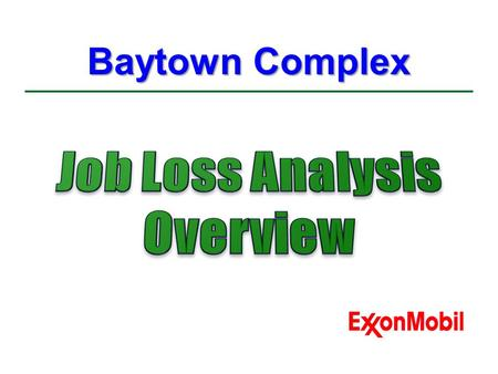 Baytown Complex. At the ExxonMobil Baytown Complex we use these tools.