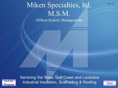 Table of Contents Miken Specialties, ltd. M.S.M. (Miken System <strong>Management</strong>) Servicing the Texas Gulf Coast and Louisiana Industrial Insulation, Scaffolding.