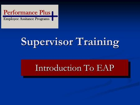 Supervisor Training Your Logo Here Introduction To EAP.