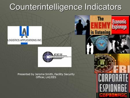 Counterintelligence Indicators Presented by Jerome Smith, Facility Security Officer, LAI/EES.