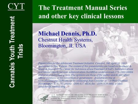 The Treatment Manual Series and other key clinical lessons Michael Dennis, Ph.D. Chestnut Health Systems, Bloomington, IL USA Presentation for the Adolescent.