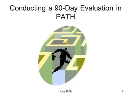 Conducting a 90-Day Evaluation in PATH 1June 2009.
