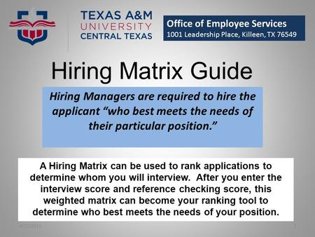 "Hiring Matrix Guide Hiring Managers are required to hire the applicant ""who best meets the needs of their particular position."" Office of Employee Services."