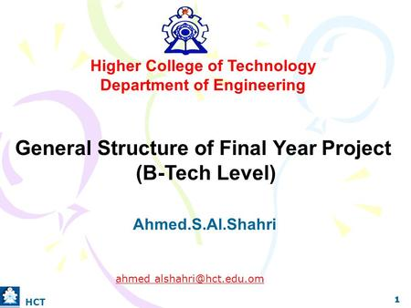 Higher College of Technology Department of Engineering General Structure of Final Year Project (B-Tech Level) Ahmed.S.Al.Shahri ahmed