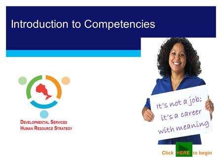 It's not a job; it's a career with meaning Introduction to Competencies Click HERE to begin.