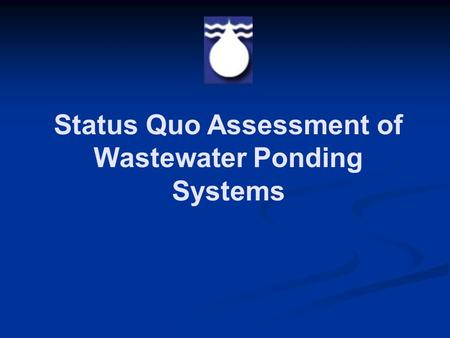 Status Quo Assessment of Wastewater Ponding Systems.