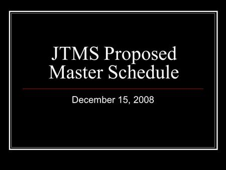 JTMS Proposed Master Schedule December 15, 2008. Stakeholders' Committee Mrs. Pam Graham, Grade 6 Mr. Brian McHale, Grade 7 Mrs. Janet King, Grade 8 Mrs.