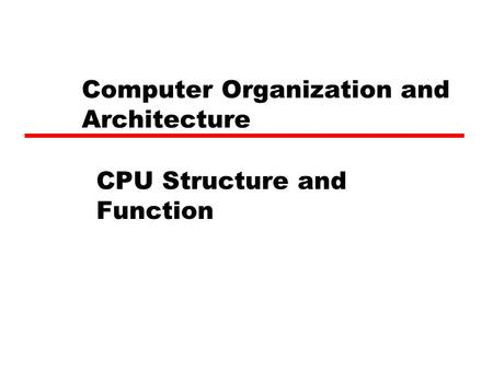 Computer Organization and Architecture CPU Structure and Function.