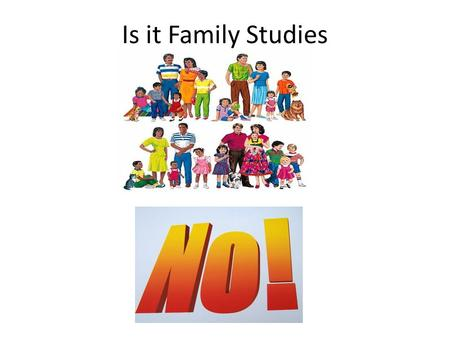 Is it Family Studies. Family Studies is to enable students to be aware of the skills they need to develop as they transition to adulthood, and all the.