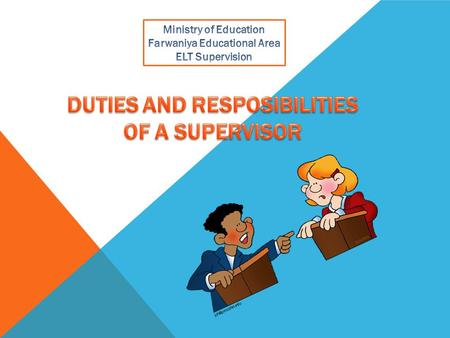 Responsibilities of the Supervisor While supervisory responsibilities may vary from one program area to another, the following duties are typical among.