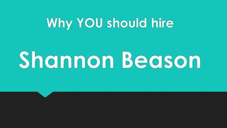 Why YOU should hire Shannon Beason. Experience Shannon has worked as an Administrative Assistant, an Administrative supervisor, a QA supervisor, a Special.