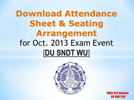 MKCL RLC Mumbai, DU SNDT WU Download Attendance Sheet & Seating Arrangement for Oct. 2013 Exam Event [ DU SNDT WU ]