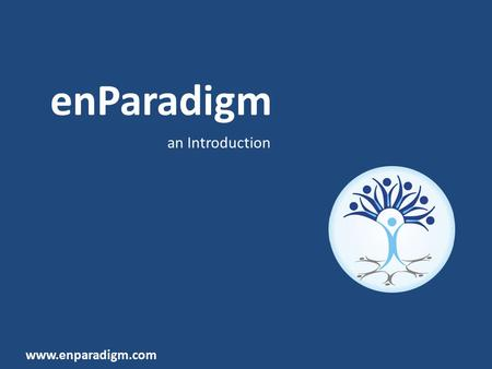 EnParadigm an Introduction www.enparadigm.com. About us We are IIM AHMEDABAD Alumni and Faculty We design and deliver EXPERIENTIAL LEARNING Workshops.