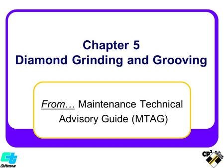 From… Maintenance Technical Advisory Guide (MTAG) Chapter 5 Diamond Grinding and Grooving.
