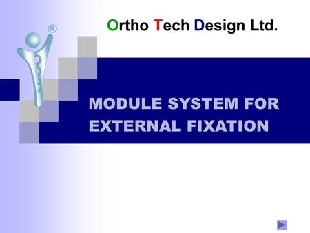 Ortho Tech Design Ltd. MODULE SYSTEM FOR EXTERNAL FIXATION.