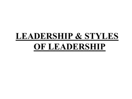 "LEADERSHIP & STYLES OF LEADERSHIP. ONE MAN MAKES THE DIFFERENCE The word ""LEADER"" comes from ""LORD"" which meant, in old Norse, the course or path of a."