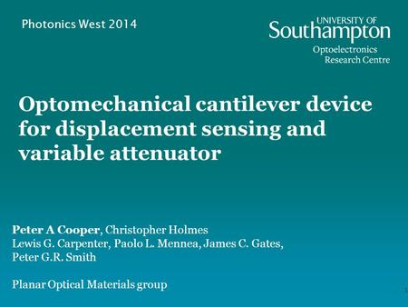 Optomechanical cantilever device for displacement sensing and variable attenuator 1 Peter A Cooper, Christopher Holmes Lewis G. Carpenter, Paolo L. Mennea,