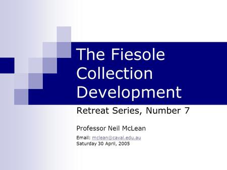 The Fiesole Collection Development Retreat Series, Number 7 Professor Neil McLean   Saturday 30 April, 2005.