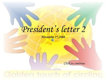 President's letter 2 November 1 st,2008 Click to continue.