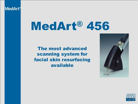 MedArt ® 456 The most advanced scanning system for facial skin resurfacing available.