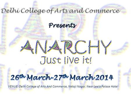 VENUE: Delhi College of Arts And Commerce, Netaji Nagar, Near Leela Palace Hotel.