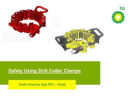 Safely Using Drill Collar Clamps North America Gas SPU - Wells.