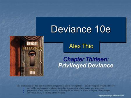 """ Copyright © Allyn & Bacon 2010 Deviance 10e Chapter Thirteen: Privileged Deviance This multimedia product and its contents are protected under copyright."