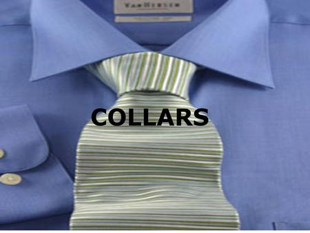 COLLARS. COLLAR Definition A collar is a decorative and functional feature on the neckline of a garment. As a decorative feature, the collar frames the.