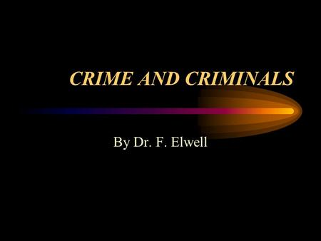 CRIME AND CRIMINALS By Dr. F. Elwell. VIOLENT PERSONAL CRIME THIS CATEGORY OF CRIME INCLUDES ASSAULT, ROBBERY, AND THE VARIOUS TYPES OF HOMICIDE--ACTS.