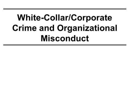 White-Collar/Corporate Crime and Organizational Misconduct.