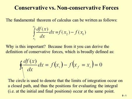 9 - 1 Conservative vs. Non-conservative Forces The fundamental theorem of calculus can be written as follows: Why is this important? Because from it you.
