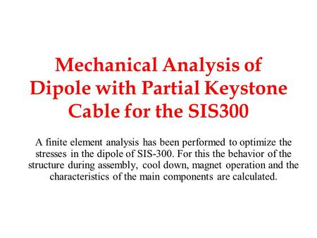 Mechanical Analysis of Dipole with Partial Keystone Cable for the SIS300 A finite element analysis has been performed to optimize the stresses in the dipole.