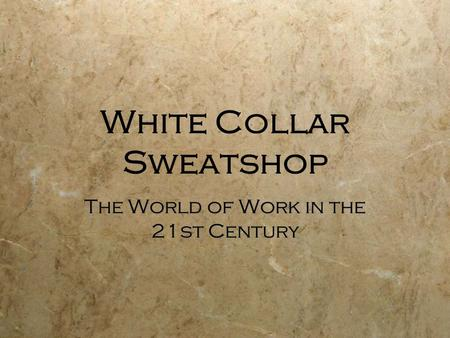White Collar Sweatshop The World of Work in the 21st Century.