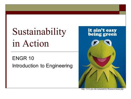 Sustainability in Action ENGR 10 Introduction to Engineering