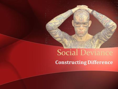 Social Deviance Constructing Difference. Have you ever… Stolen something—no matter how small? Consumed alcohol while under the legal age (not in the company.