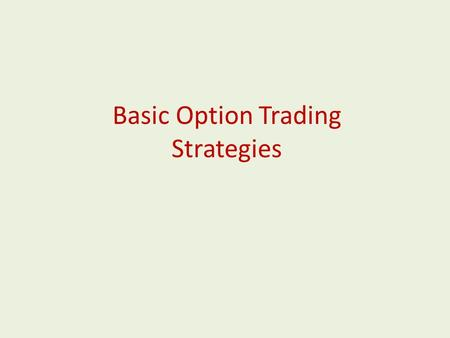 Basic Option Trading Strategies. Definition What is an option? The option is a right to buy 100 shares, or to sell 100 shares. Every option has four specific.