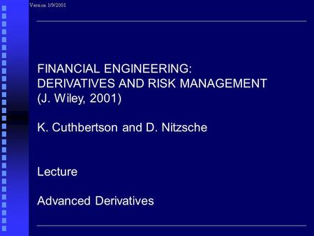 FINANCIAL ENGINEERING: DERIVATIVES AND RISK MANAGEMENT (J. Wiley, 2001) K. Cuthbertson and D. Nitzsche Lecture Advanced Derivatives.