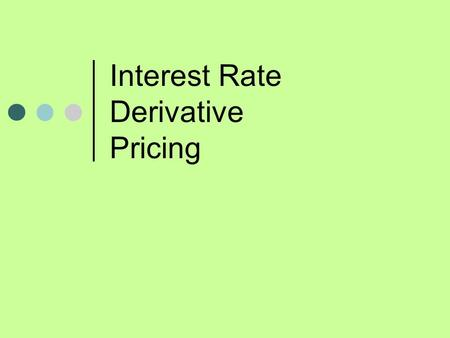 Interest Rate Derivative Pricing. IRD Valuation Caps, Floors and Collars Swaptions.