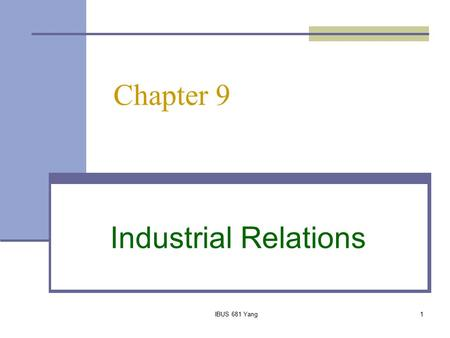 Chapter 9 Industrial Relations IBUS 681 Yang.