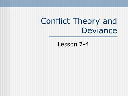 Conflict Theory and Deviance Lesson 7-4. Introduction Conflict theory looks at deviance in terms of social inequality and social power.